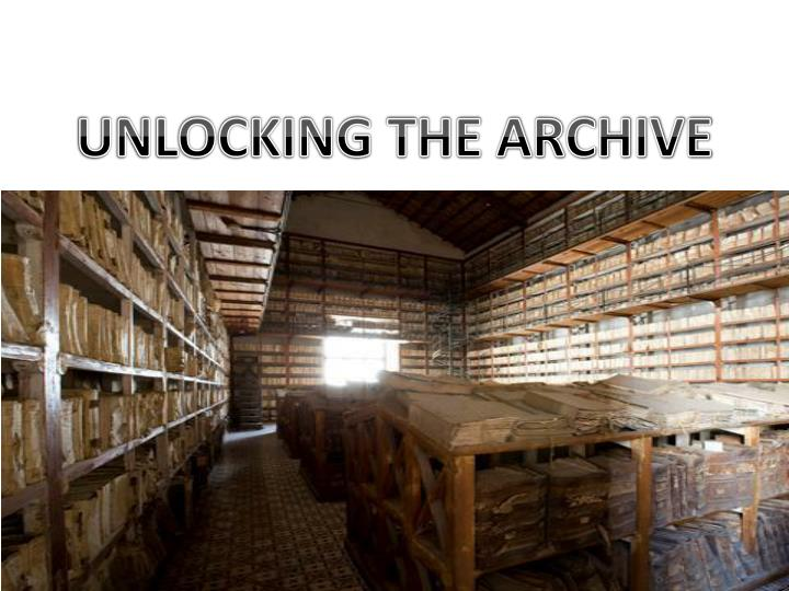 UNLOCKING THE ARCHIVE