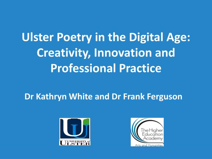 Ulster poetry in the digital age creativity innovation and professional practice