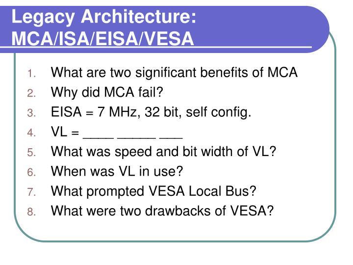 Legacy Architecture: MCA/ISA/EISA/VESA
