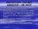 prevention the best medicine or not