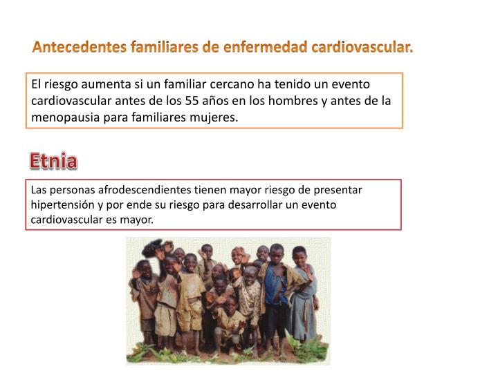 Antecedentes familiares de enfermedad cardiovascular.