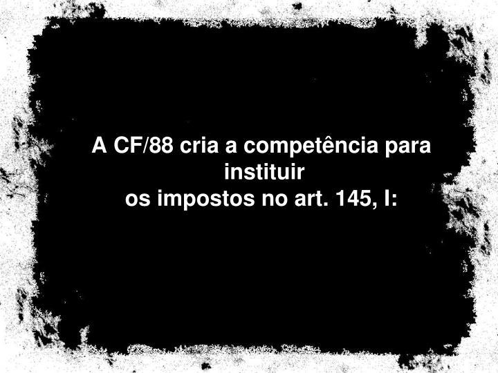 A CF/88 cria a competência para