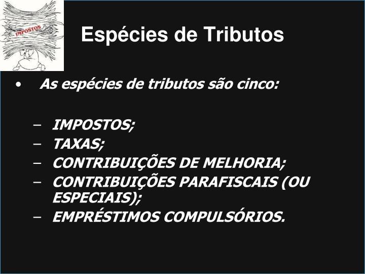 As espécies de tributos são cinco: