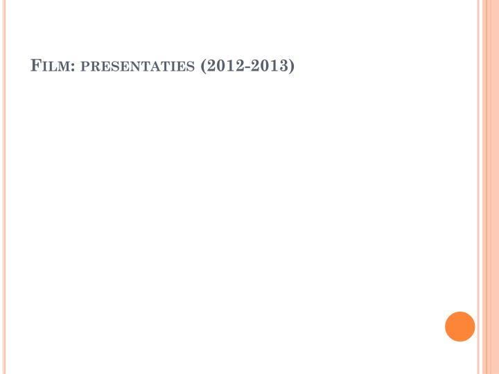 Film: presentaties (2012-2013)