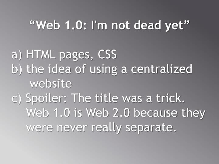 """Web 1.0: I'm not dead yet"""