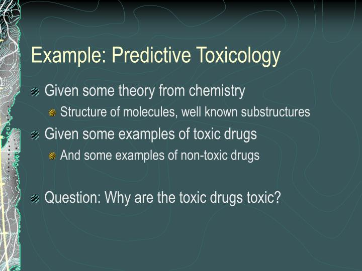 Example: Predictive Toxicology