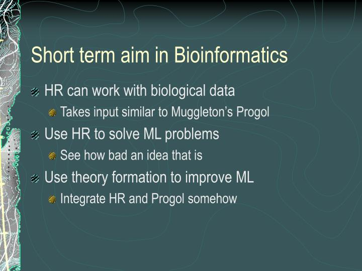 Short term aim in Bioinformatics
