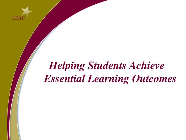 Helping Students Achieve Essential Learning Outcomes