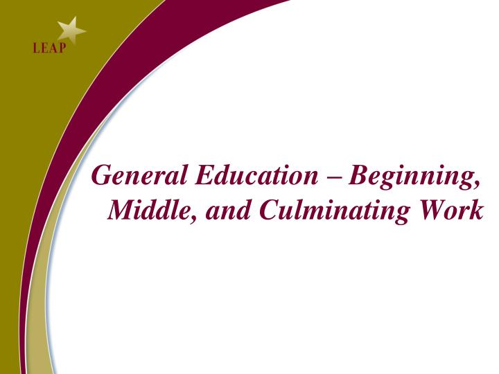 General Education – Beginning, Middle, and Culminating Work