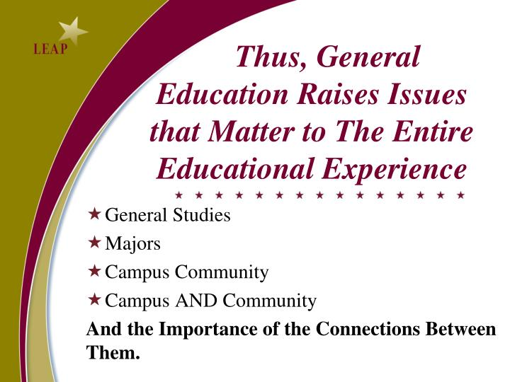 Thus, General Education Raises Issues that Matter to The Entire Educational Experience