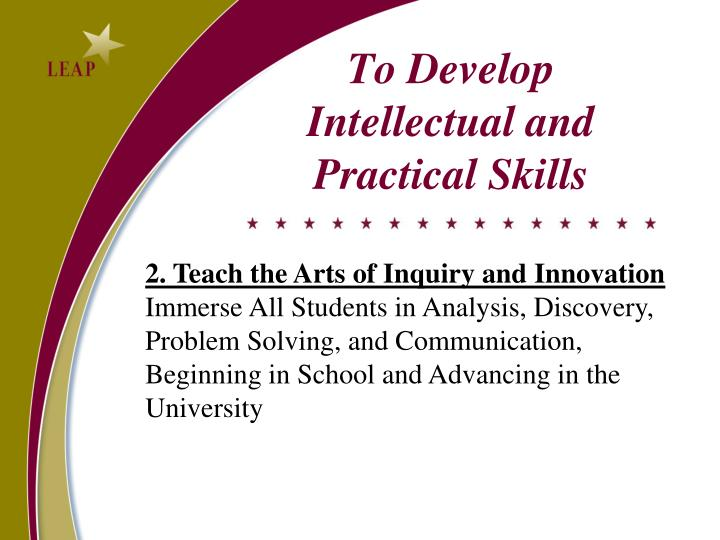 To Develop Intellectual and Practical Skills