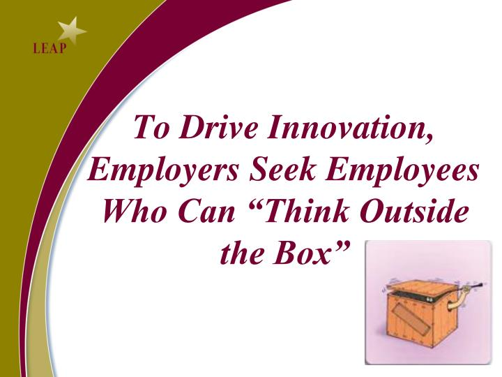 "To Drive Innovation, Employers Seek Employees Who Can ""Think Outside the Box"""