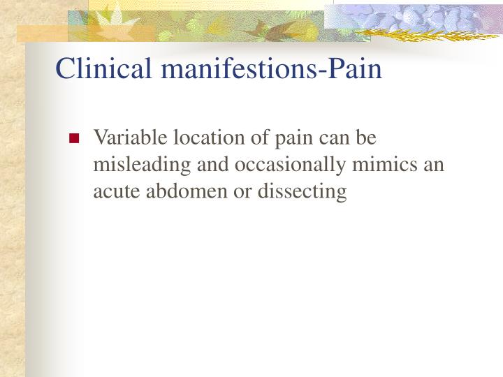 Variable location of pain can be misleading and occasionally mimics an acute abdomen or dissecting