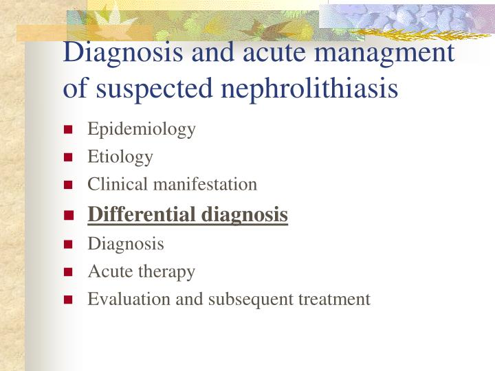 Diagnosis and acute managment of suspected nephrolithiasis