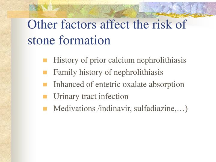Other factors affect the risk of stone formation