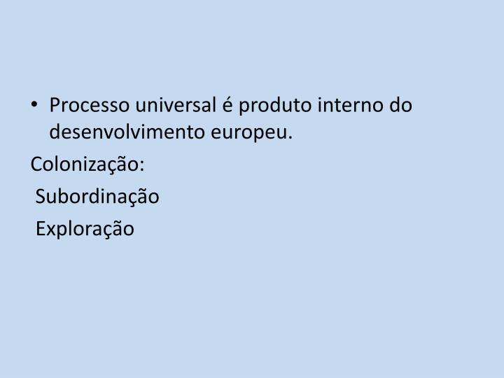 Processo universal é produto interno do desenvolvimento europeu.