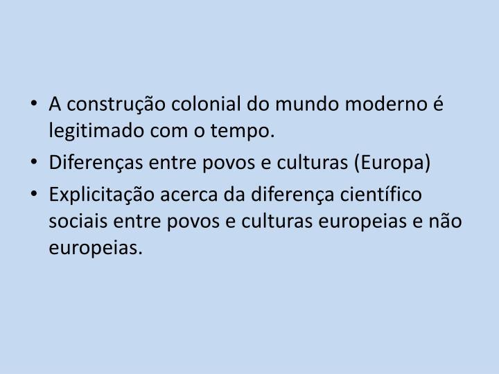 A construção colonial do mundo moderno é legitimado com o tempo.