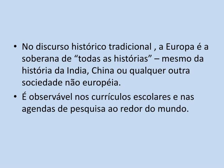 """No discurso histórico tradicional , a Europa é a soberana de """"todas as histórias"""" – mesmo da história da"""