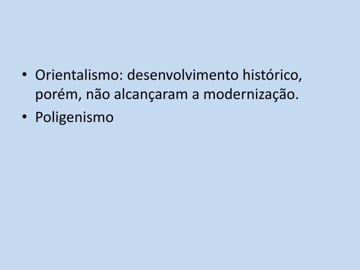 Orientalismo: desenvolvimento histórico, porém, não alcançaram a modernização.