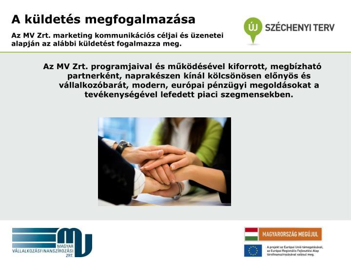 Az MV Zrt. marketing kommunikációs céljai és üzenetei alapján az alábbi küldetést fogalmazza meg.