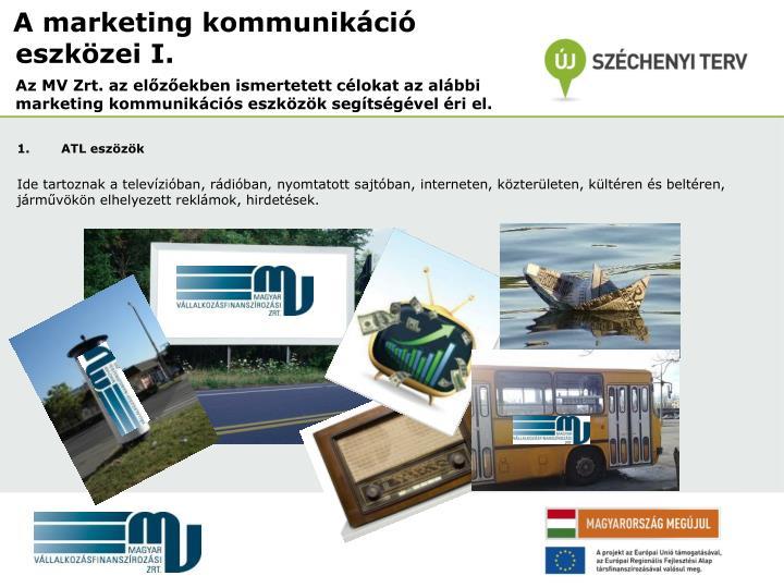 Az MV Zrt. az előzőekben ismertetett célokat az alábbi marketing kommunikációs eszközök segítségével éri el.