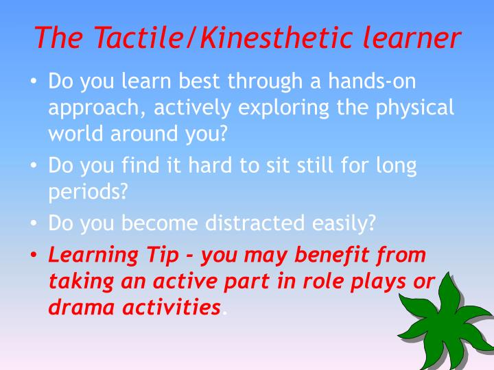 The Tactile/Kinesthetic learner