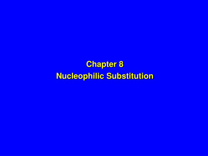 Chapter 8 nucleophilic substitution