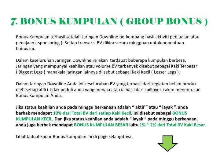 7. BONUS KUMPULAN ( GROUP BONUS )
