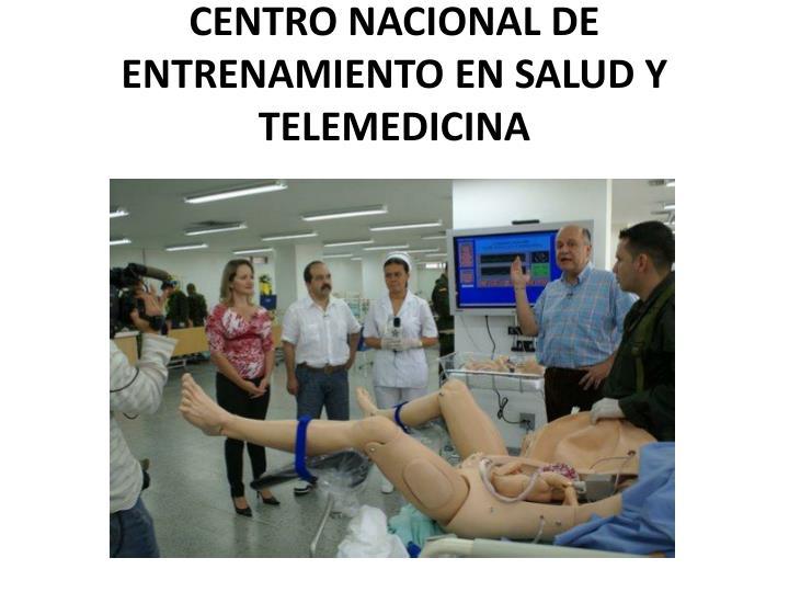 CENTRO NACIONAL DE ENTRENAMIENTO EN SALUD Y TELEMEDICINA