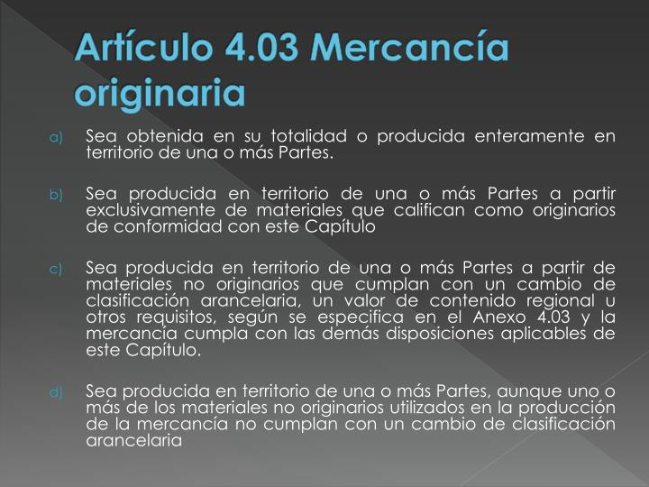Artículo 4.03 Mercancía originaria