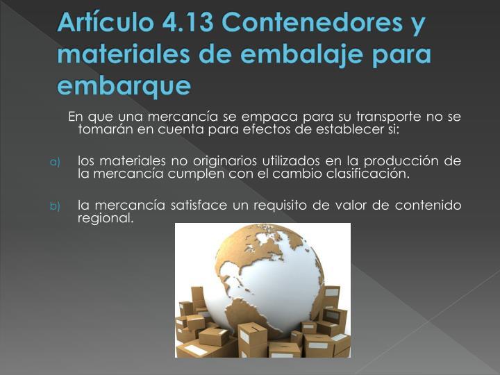 Artículo 4.13 Contenedores y materiales de embalaje para embarque