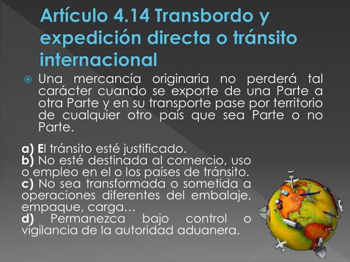 Artículo 4.14 Transbordo y expedición directa o tránsito internacional