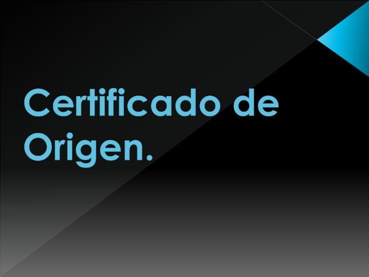 Certificado de Origen.