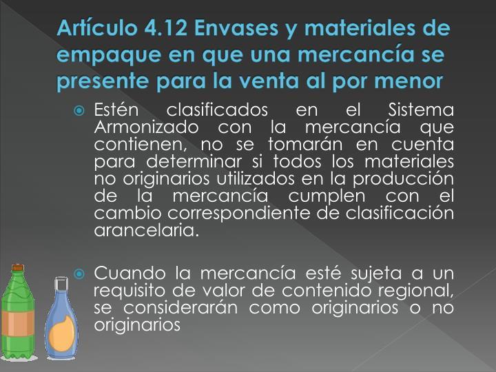 Artículo 4.12 Envases y materiales de empaque en que una mercancía se presente para la venta al por menor