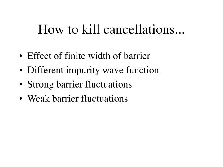 How to kill cancellations...