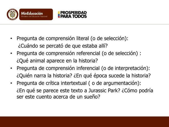 Pregunta de comprensión literal (o de selección):