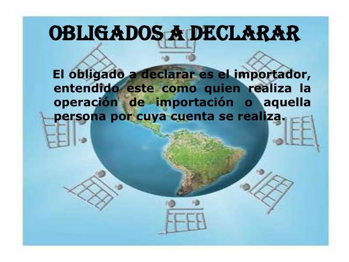OBLIGADOS A DECLARAR