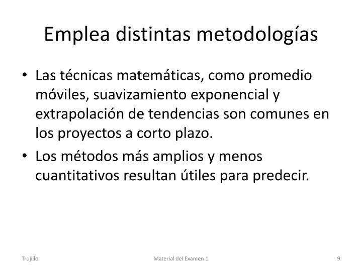 Emplea distintas metodologías