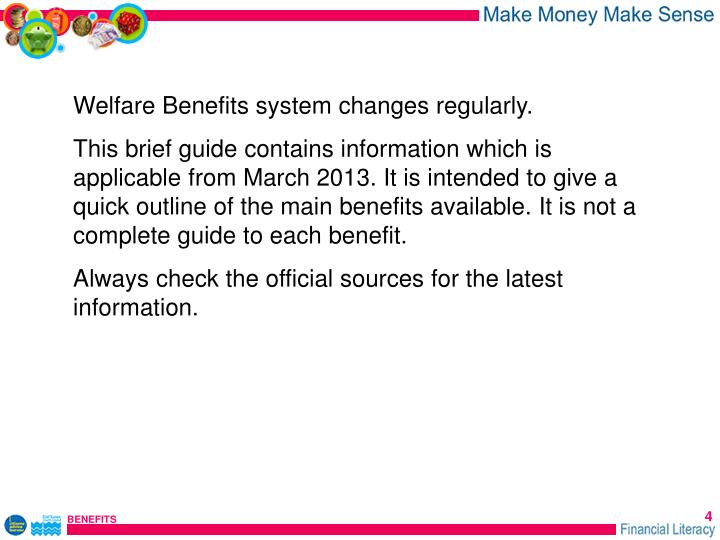 Welfare Benefits system changes regularly.