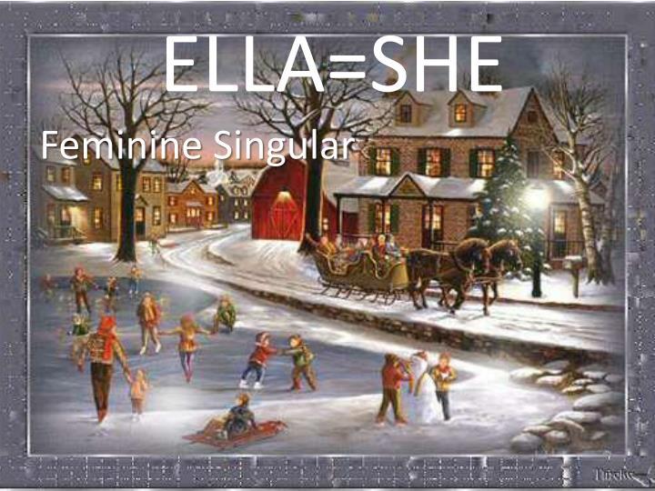 ELLA=SHE