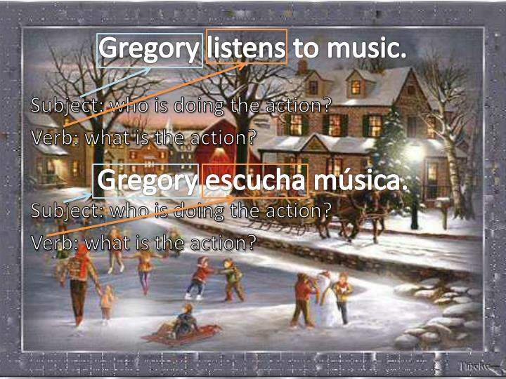 Gregory listens to music.