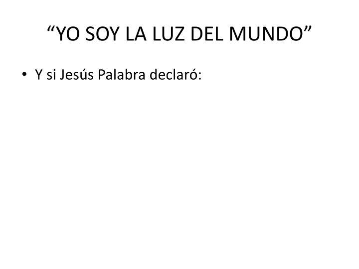 """""""YO SOY LA LUZ DEL MUNDO"""""""