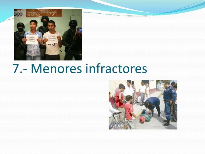 7.- Menores infractores