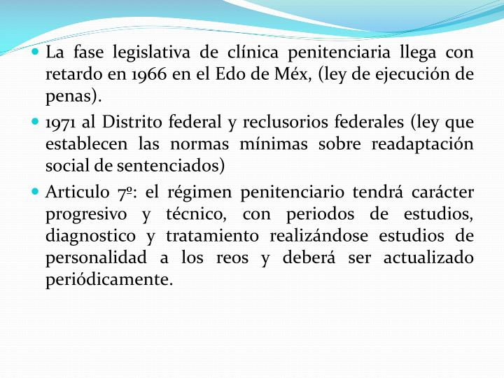 La fase legislativa de clnica penitenciaria llega con retardo en 1966 en el Edo de Mx, (ley de ejecucin de penas).