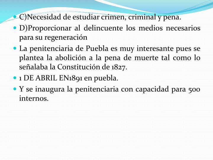 C)Necesidad de estudiar crimen, criminal y pena.