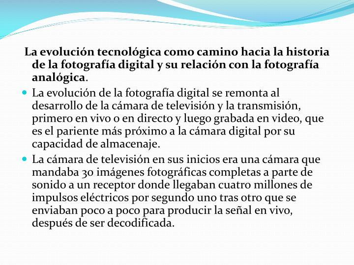 La evolución tecnológica como camino hacia la historia de la fotografía digital y su relación con la fotografía analógica