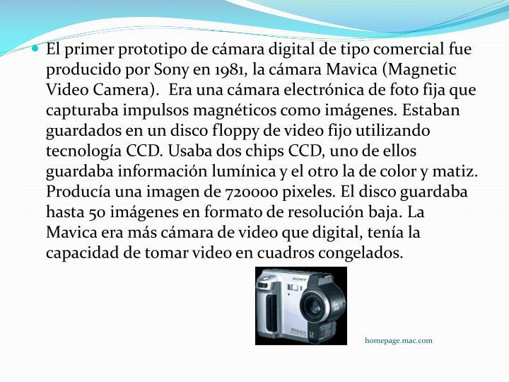 El primer prototipo de cámara digital de tipo comercial fue producido por Sony en 1981, la cámara
