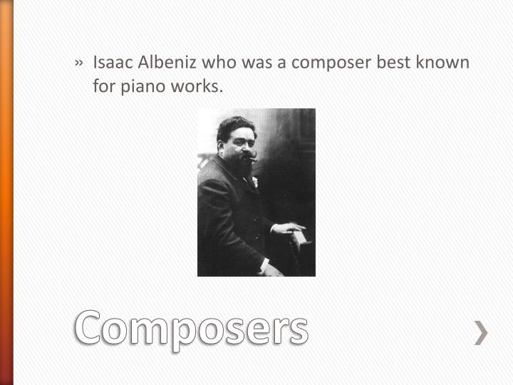 Isaac Albeniz who was a composer best known for piano works.
