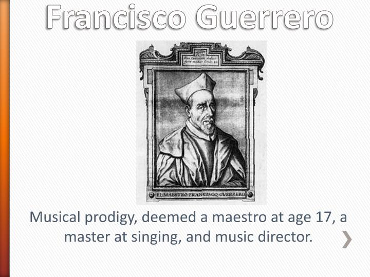 Musical prodigy, deemed a maestro at age 17, a master at singing, and music director.