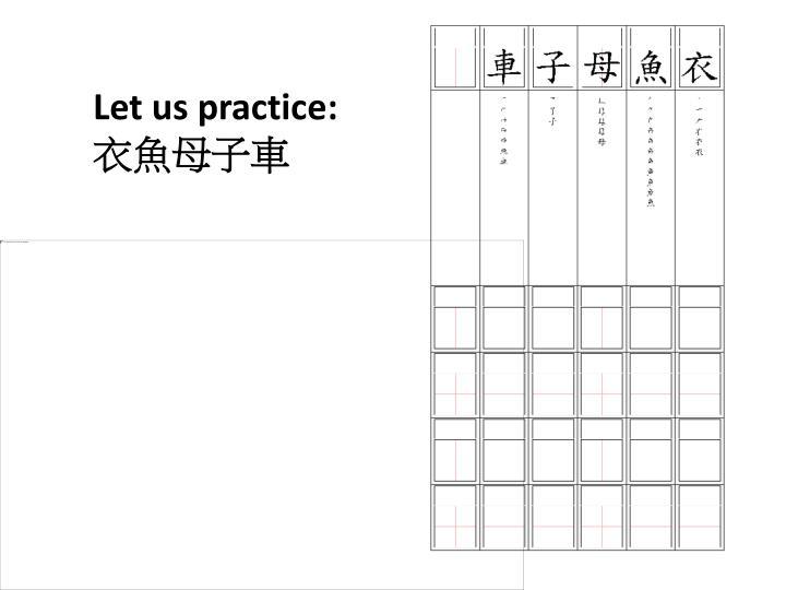 Let us practice: